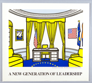 On white ground, reproduction of artist Roy Lichtenstein's pop-art screenprint of the Oval Office in the White House.  Stylized desk with yellow chair in front of yellow curtains. Freestanding American flag on left behind desk.  At right, picture of American flag hanging wih red and white diagonal stripes and blue circles representing stars.  Partial view of yellow sofa.  Two free standing flags, one is blue with stars like that of United Nations. At left, picture of stylized sailboat at sea in yellow, ornate frame hanging on wall.  Partial view of yellow sofa and partial view of yellow window moulding. At top, ornate curved crown moulding  to illustrate the elliptical shape of room.  At bottom, blue carpet with yellow stars arranged in circular formation. Printed text below image.