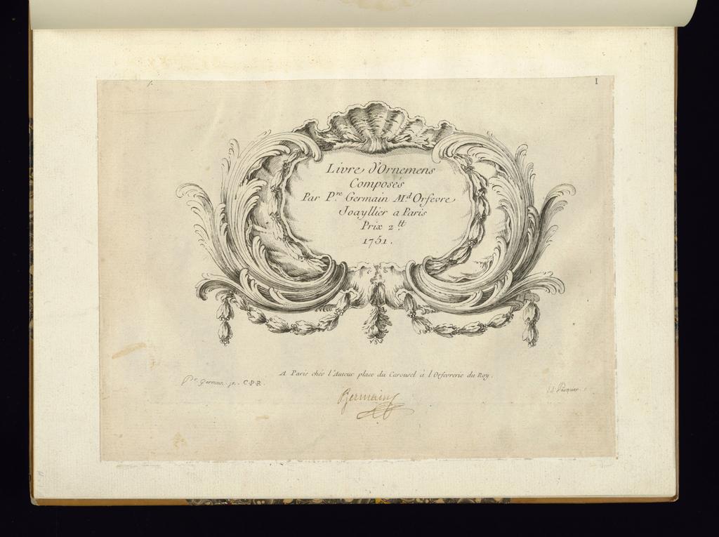 Following title enframed within symmetrical rocaille cartouche: Livre d'ornemens/Composés/Par Pre. Germain Md. Orfevre/Joayllier a Paris/Prix 2 tt./1751.