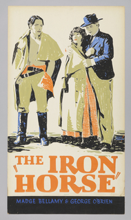 "Three figures are depicted. A young man on the left wearing black boots and a cape; on the right, a couple, a man wearing a suit and hat, and a woman wearing orange and white checkered dress. The man and the couple stare at each other. Text in orange, lower center: ""THE IRON / HORSE"" / [in blue gouache] WITH / MADGE BELLAMY & GEORGE O'BRIEN."