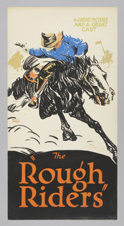 "The poster depicts a rider on a horse turning and pointing a gun behind him. Text in beige gouache, upper right: A GREAT PICTURE / AND A GREAT / CAST; in orange gouache, lower margin: The ""Rough Riders""."
