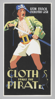 "The poster depicts a man in pirate costume pulling a sword from his scabbard. Text in white gouache, upper right: LEON ERROL / DOROTHY GISH; in yellow gouache, lower margin: ""CLOTH[E]S / MAKE THE / PIRAT[E]."