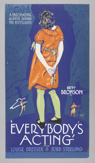"The poster depicts a young woman, wearing a red dress and black Mary Janes, shown from behind. Lower left, a small silhouette of a dancer; lower right, a small figure playing the guitar. Text in light blue-gray gouache, upper left: A FASCINATING / GLIMPSE BEHIND / THE FOOTLIGHTS; in white gouache, lower right: BETTY / BRONSON / IN; in white gouache, lower margin: ""EVERYBODY'S / ACTING"" / [in green gouache] WITH/ [in blue gouache] LOUISE DRESSER & FORD STERLING."