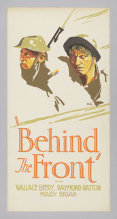 "The poster depicts heads of two soldiers wearing army uniforms and helmets. Text in orange gouache, lower margin: ""Behind / The Front"" / [in beige gouache] WALLACE BEERY, RAYMOND HATTON / MARY BRIAN."