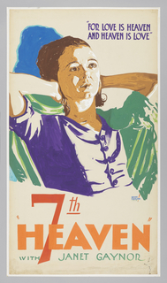 "The poster depicts a woman, wearing a blue blouse; with her hands on the back of her head, she stares into the distance. Text in blue gouache, upper right: ""FOR LOVE IS HEAVEN / AND HEAVEN IS LOVE""; in red gouache, lower margin: 7th / [in orange gouache] ""HEAVEN"" / [in green gouache] WITH JANET GAYNOR."