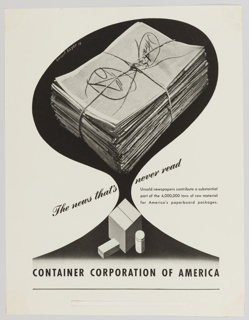 Black and white advertisement proof for CCA featuring a large stack of tied newspapers above a large square box, a small rectangular box, and a cylindrical package. An abstract, black, tree-like form appears in the background. Printed in black ink, in diagonal, cursive text, across the center of the composition: The news that's never read. Printed in black, smaller sans serif type, lower right: Unsold newspapers contribute a substantial / part of the 4,000,000 tons of raw material / for America's paperboard packages. Printed in black, along the bottom, above a horizontal black line: CONTAINER CORPORATION OF AMERICA.