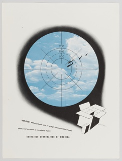 Advertisement proof for CCA. A target viewfinder with a bullseye appears in the middle of the composition with the numbers 100, 150, and 200 printed in black to indicate different rings. Four black planes head towards a small black dot in the center, and the background is a light blue sky containing white clouds. A black shadowy border surrounds the viewfinder. In the bottom right corner, a small closed package appears alongside a larger open package. Printed in black ink, diagonally, lower left: AIM HIGH! Military production sights are set high — because quantities of metals, / plastics, wood are released by new packaging in paper. / CONTAINER CORPORATION OF AMERICA.