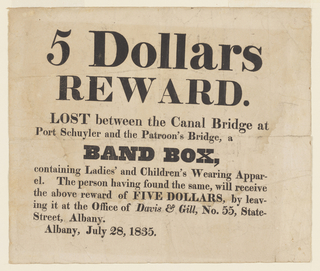 """Reads: """"5 Dollars/Reward-/Lost between the CANAL BRIDGE AT/PORT SCHUYLER and the PATROON'S BRIDGE, a/BAND BOX / containing LADIES' AND CHILDREN'S WEARING APPAREL 9etc., etc.) Dated: Albany, July 28, 1835."""""""