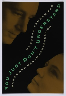 "Book jacket design for ""You Just Don't Understand: Women and Men in Conversation."" On black ground, a yellow-toned photographic image of a man's face in three-quarter view at upper left, a yellow-toned photographic image of a woman's face in three-quarter view at lower right. From lower left to upper right, title in turquoise in undulating design with author's name above and continuation of title below in white, similarly curving design."