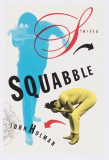 "Book jacket design for collection of short stories ""Squabble."" On white ground, a blue dot photoillustration at left of a screened figure with the right arm outstretched, face hidden from view. At lower left, photographic image in yellow tones depicting a female figure in profile bent over, holding her head at her knees. At lower left corner, partial illustration of a flower in gray. Title in black, superimposed across both figures, slanting upwards with letters in descending size. At upper right, large caligraphic ""S"" with rest of text in alternating black and red letters. On lower left, author's name in black superimposed on flower and figure. Red arrow points left to author's name in lower left corner. Black arrow points right from red ""S"" in upper right corner."