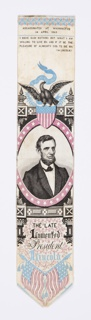 "Bookmark or stevengraph with a portrait medallion of Abraham Lincoln surmounted by an eagle perched on a shield flag that holds a banner in its beak that reads ""E Pluribus Unum."" Inscription at top reads: ""Assassinated at Washington 14 April 1865,"" and just below another inscription: ""I have said nothing but what I am willing to live by. And if it be the pleasure of Almighty God. To die by. (A Lincoln)"