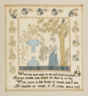 Unfinished mourning sampler with a tree and a woman at a tomb with a large urn of flowering vines on top of it. The woman's apron is caught in the branches of this vine. There is no inscription on the tomb, and the woman's head is drawn on the cloth but not embroidered.  At the bottom, a text: When age shall steal on me and youth is no more And the moralist time shakes his glass at my door When charm in lost beauty or wealth shall I find My treasure my wealth is a sweet peace of mind