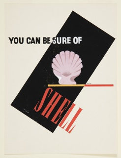 "Design for ""You Can Be Sure of Shell"" advertisement. At center, a white shell rests on top of a horizontal yellow line, which fades to red going left to right. Behind, a diagonally oriented black rectangle. At top, in black and white sans-serif type: YOU CAN BE SURE OF; at bottom, in red, serif font: SHELL."
