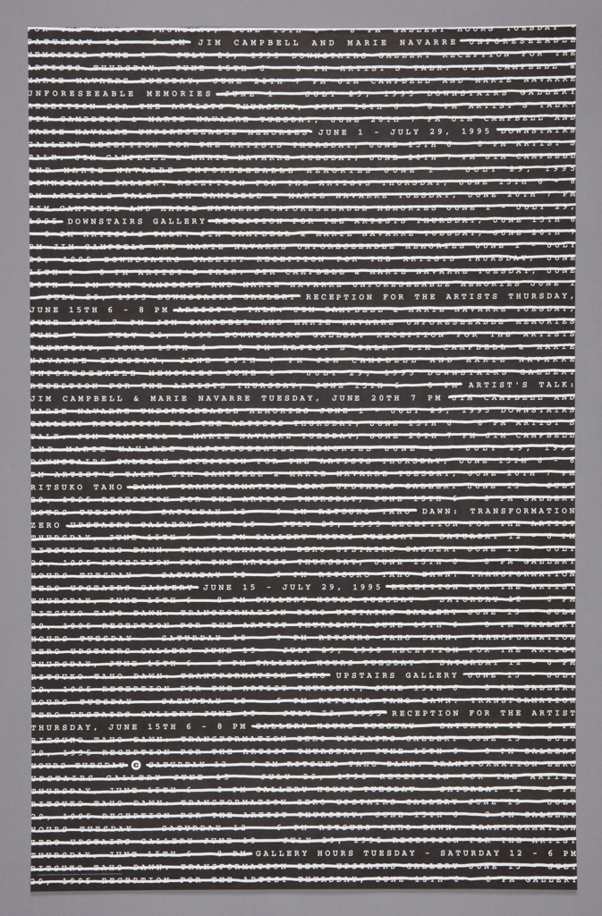 Recto: Horizontal lines of white text (with repeating phrases) set against a black background, filling the poster to its margins. The text is crossed out with thick white lines, obscuring the words, which are related to the exhibition. A few select phrases are left unobscured, conveying artist name, time, place, address of exhibition. Verso: Same design, with black text on white background.
