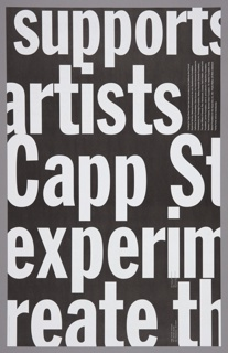 """Recto: densely layered black lettering, all caps, in varying sizes, with names of artists and exhibition information. Verso: large lowercase white lettering on black background, words cut off by margin but legible as """"supports/artists/Capp St/experim/reate th"""""""