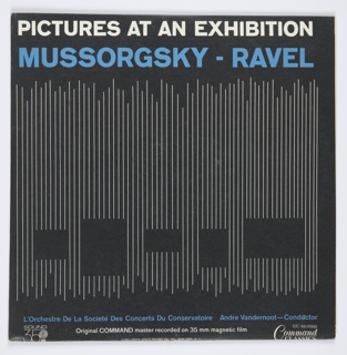 Cover design for an album published/released by the Command Records label that includes music orchestrated by Maurice Ravel, composed by Modest Mussorgsky, and conducted by Andre Vandernoot. Design features a black background with thin, vertical, parallel white lines of different lengths across the center, intersected by five black rectangles of different sizes at the bottom of the composition. Printed in white, along the top: PICTURES AT AN EXHIBITION; in blue, directly below: MUSSORGSKY - RAVEL. Printed in blue, along the bottom: L'Orchestre De La Societé Des Concerts Du Conservatoire  Andre Vandernoot – Conductor.