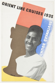 Quadrifold brochure with photographs, illustrations, and a table of Orient Line cruise schedules for 1935. On front cover, a photograph of a man wearing a black hat (possibly, a fez) superimposed on an abstracted rendering of the man's silhouette. In the rendering, the man's shirt is yellow and his hat is red. Text in black, upper center: ORIENT LINE CRUISES 1935; in white, center right: SOUTHWARD BOUND.
