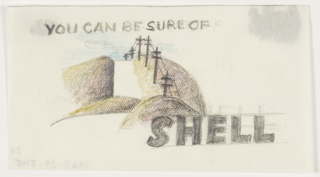 "Study for ""You Can Be Sure of Shell"" advertisement. View of a road traversing a hilly landscape. Electric wires line the right side of the road. Text in color pencil, upper left: YOU CAN BE SURE OF; lower right: SHELL."