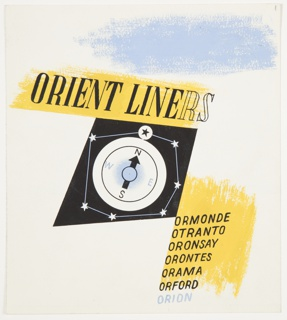 Study for an Orient Line advertisement or brochure. Compass on black ground, encircled by stars, which are connected as if to designate a constellation. Text in black on yellow ground, center left: ORIENT LINERS; lower right: ORMONDE / OTRANTO / ORONSAY / ORONTES / ORAMA / ORFORD; in blue: ORION. On verso: preliminary sketch with text, in blue ink: TOURIST.