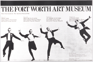 Black and white poster with a photomontage of Fred Astaire dancing in four different poses. Upper margin, under black border: THE FORT WORTH ART MUSEUM / That's Entertainment: The American Musical Film. Information about series of films.