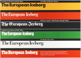 Horizontal registers of various colors and repeated text in different fonts: The European Iceberg. Upper margin: Creativity in Germany and Italy Today; Art Gallery of Ontario, Toronto; February 8-April 7, 1985 Tuesday through Sunday […].