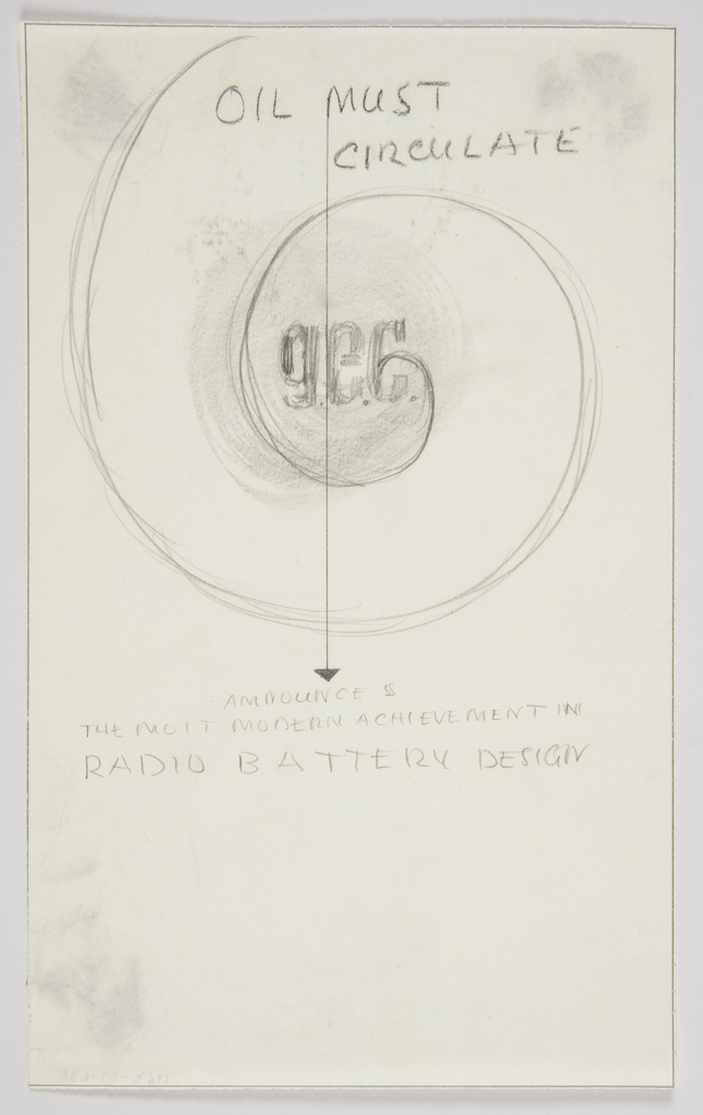 """Study of a design for an advertisement for General Electric Companies. At upper half of the page, a spiral with initials representing the company at the center in lower case serif letters: g.e.c. Above, in all capital letters: OIL MUST CIRCULATE. One side of the letter """"M"""" extends downwards through the spiral and terminates at the center of the page as an arrow. Centered under the arrow in capital letters: ANNOUNCES / THE MOST MODERN ACHIEVEMENT IN / RADIO BATTERY DESIGN."""