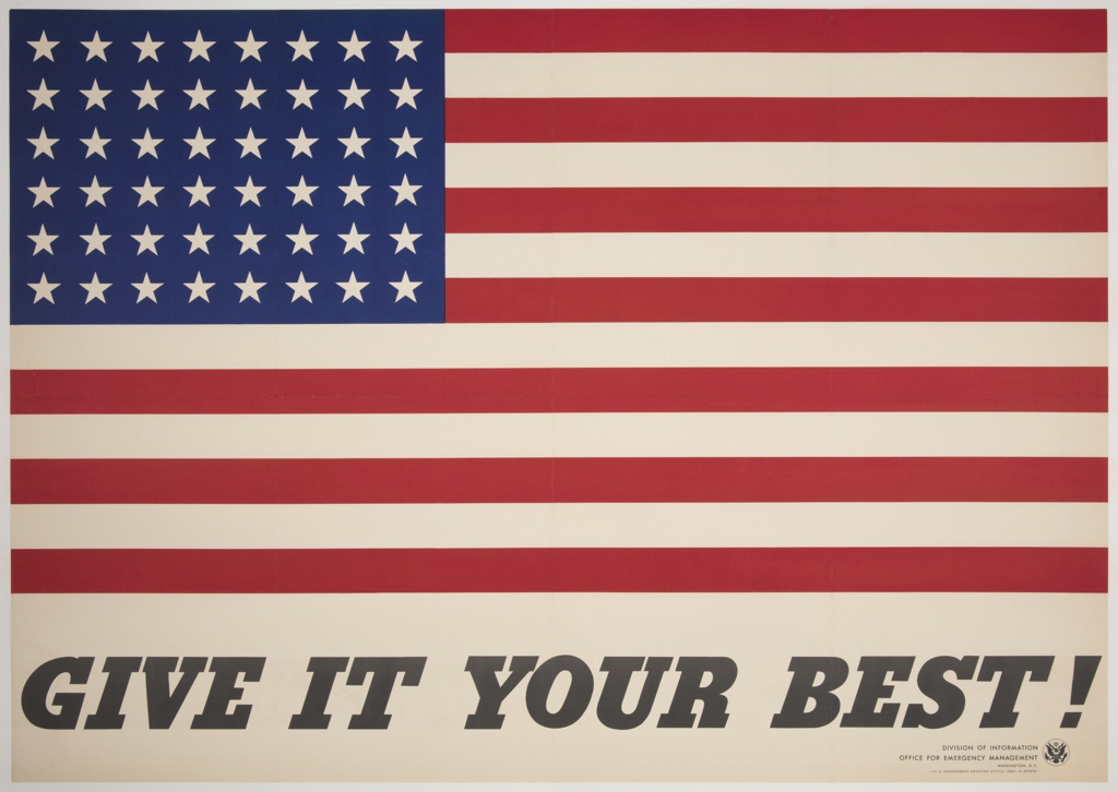 "A graphic representation of the American flag in red, white, and blue occupies all but the lower quarter of the poster. The flag has 48 stars. Below, in a bold-faced, italicized, capitalized, serif typeface, ""GIVE IT YOUR BEST!"""