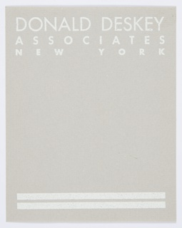 Donald Deskey Associates label. Vertical rectangle of gray wove paper printed with white text. Above: DONALD DESKEY / ASSOCIATES/ NEW YORK; below, two white bands of slightly differing thicknesses.