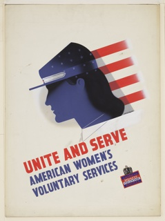 Design for an American Women's Voluntary Services poster. At center, a cap-wearing head in blue and black with white stars seen in profile, in front of the stripes of an American flag. Below, on a diagonal in red and blue text: UNITE AND SERVE / AMERICAN WOMEN'S / VOLUNTARY SERVICES / [In red, white, and blue: insignia of the American Women's Voluntary Services with eagle]