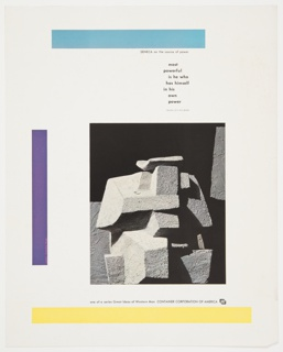 Advertisement for Container Corporation of America featuring a black and white rectangular photographic reproduction of a sculpture by Constantino Nivola in the center of the composition. Solid color rectangular bars appear at left (purple), along the top (blue), and along the bottom (yellow). Printed in black, upper right: SENECA on the source of power / most / powerful / is he who / has himself / in his /  own / power / Epistles, 2, 2. A.D. 63-64); along the bottom of the design: one of a series Great Ideas of Western Man  CONTAINER CORPORATION OF AMERICA [CCA logo].