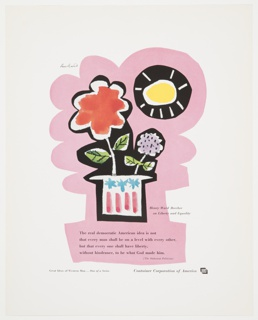Advertisement for Container Corporation of America featuring artwork by Paul Rand. A red flower and a smaller blue flower are positioned inside a hat or pot with three blue stars and four red stripes. A sun shines against a black circle at upper right. The scene is outlined with a thick light pink border. Printed in black, lower right: Henry Ward Beecher / on Liberty and Equality; below, along the lower portion: The real democratic American idea is not / that every man shall be on a level with every other, / but that every one shall have liberty, / without hindrance, to be what God made him; directly underneath, smaller text, lower right: (The Dishonest Politician); bottom left: Great Ideas of Western Man . . . One of a Series; bottom right: Container Corporation of America [CCA logo].