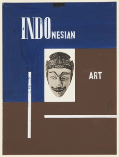 """Design for a book cover for the catalogue of the 1949 exhibition held at the Art Institute of Chicago, """"Indonesian Art: A Loan Exhibition From the Royal Indies Institute Amsterdam, The Netherlands,"""" with an introduction written by R. von Heine-Gelden. At center, a collage photograph of a sculpture's head, facing frontally, reproduced in sepia tones. Two thin, white rectangles below (oriented horizontaly) and to the left (oriented vertically), against a blue and brown ground. Text in white above the photograph: INDONESIAN [first part of word much larger than second part]; to the right of the photograph: ART."""
