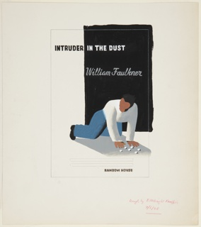 Design for a book cover featuring a figure (rendered without facial features) kneeling with their hands upon the ground. The figure's body casts a long gray shadow upon the ground. Near the figure's hands, a group of small round objects, possibly coins or stones. Above, at left, a partial rectangular background of solid black. At upper left, in black and white text: INTRUDER IN THE DUST; below in white script: William Faulkner. At bottom, parallel lines to indicate a block of text, and in black text: RANDOM HOUSE.