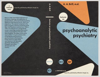Printed book cover/jacket design for Lectures on Psychoanalytic Psychiatry, by A.A. Brill, published by Alfred A. Knopf and Vintage Books. Design features rounded triangular and circular forms in orange, white, and blue on a black background. Printed in black, front cover, across orange triangular form, upper left: A. A. Brill, m.d.; inside a white circle, upper left: lectures / on; across the large blue triangular form, center: psychoanalytic / psychiatry; across white triangular form, bottom: originally published by Alfred A. Knopf, Inc. Printed in white, lower left: a VINTAGE book; directly above, inside a blue circle: K11; just to the right, inside an orange circle: 95¢. Printed in white, vertically, along the spine: A. A. Brill  [horizontal line]  lectures on psychoanalytic psychiatry. Printed in blue, inside a white circle, bottom of the spine: VINTAGE; in black, directly below, inside a smaller blue circle: K11. Back cover design on the left features a large blue triangular form at center left with black printed text summarizing the publication. Printed in black, directly above, inside a white circle: a VINTAGE book; in white, to the right, across the top: originally published by Alfred A. Knopf, Inc.