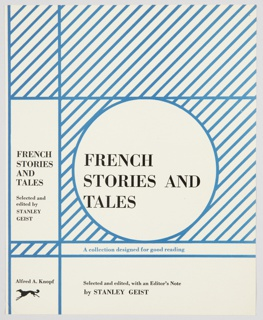 Book cover design for French Stories and Tales, edited by Stanley Geist, published by Alfred A. Knopf. Cover design features blue diagonal lines on a white background. A white circle at center is framed by blue horizontal lines above and below, and a blue vertical line on the left. Printed in black, inside the circle: FRENCH / STORIES AND / TALES. Printed in blue, underneath circle: A collection designed for good reading. Printed in black, along the bottom: Selected and edited, with an Editor's Note / by STANLEY GEIST. Printed in black, inside a white vertical rectangle, on spine, on the other side of the vertical line: FRENCH / STORIES / AND / TALES / Selected and / edited by / STANLEY GEIST. Publisher name and logo are printed in black at bottom of spine; diagonal blue lines are above.