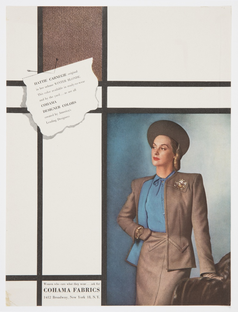 Advertisement proof for Cohama Fabrics featuring a reproduction of a photograph of Hattie Carnegie at lower right in a brown suit, blue shirt, and brown hat against a blue background. Black lines border the picture and divide the page horizontally and vertically. A block of brown-colored fabric is at upper left. A pinned torn sheet of white paper also appears at upper left, containing the following text printed in black: HATTIE CARNEGIE original / in her urbane WINTER BLONDE. / This color available in ready-to-wear / and by the yard . . . as are all / COHAMA / DESIGNER COLORS / created by America's / Leading Designers. Printed in black, lower left: Women who care what they wear . . . ask for / COHAMA FABRICS / 1412 Broadway, New York 18, N.Y.