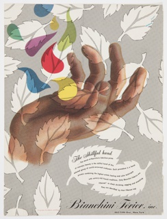 Bianchini-Férier fabrics advertisement featuring a large hand with curved fingers in the center and multi-colored teardrop shapes above. An overlaid white and grey (made up of tiny grey dots) leaf-pattern covers the design. Printed in black cursive italic text, on white leaf at lower right: The Skillful Hand; in black sans serif text, below: ...The secret of Bianchini's fabulous prints / of visionary beauty is the skillful hand of this / selected group of world-renowned craftsmen. Each procedure is a hand- / process combining the highest artistic feeling and color technique / with century-old French traditions. Only Bianchini Fabrics are / Fiberset* to check shrinking, sagging and stretching. / They are identified by the Fiberset tag. The asterisk refers to a copyright symbol, also within the leaf. Printed in black cursive italic text, bottom right: Bianchini-Férier, inc.; in smaller sans serif black text, directly below: 663 Fifth Ave., New York. Verso: Color illustrated advertisement for Dubonnet wine.