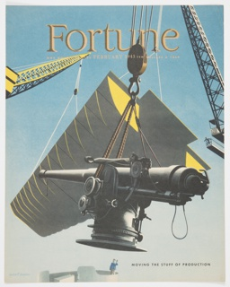 Cover design for February 1943 Fortune magazine, Vol. 27, No. 2. Features a large black object resembling a piece of weaponry or a telescope being dropped by a crane. A small male figure is positioned underneath the object. Top background is blue; bottom is white. Printed in yellow, top: Fortune; in smaller text, directly below: ONE DOLLAR A COPY[partially obscured by yellow crane]  FEBRUARY 1943  TEN DOLLARS A YEAR. Printed in black ink, lower right: MOVING THE STUFF OF PRODUCTION. Verso: Printed color advertisement for Ethyl Corporation featuring an illustration of pilots and a plane on the upper portion and black printed text below.