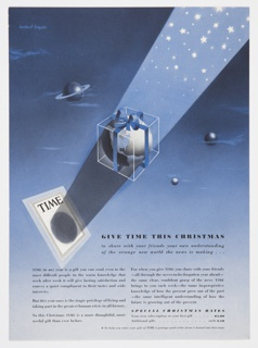 Christmas advertisement for Time magazine in blue, white, grey, and black. A transparent gift box with Earth inside appears in the center of the composition. A black shadow connects the cover of Time on the left, on which a black circle appears, and the gift box, and then continues into the upper right part of the design, transforming into a light blue ray of light filled with stars. Blue planets and clouds can be seen against the blue background, surrounding the gift box. The following text is printed in black ink on the lower right: GIVE TIME THIS CHRISTMAS / to share with your friends your own understanding / of the strange new world the news is making . . .