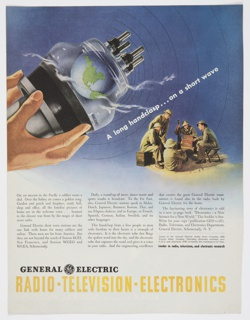 "Print color magazine advertisement for General Electric Company. At left, two hands hold an glass electronic tool with earth inside against a blue background with black concentric circles to indicate radio waves. At right, a group of soldiers sit in a camp. Printed text appears below advertising the General Electric short wave stations that link soldiers to home. The free booklet, ""Electronics – a New Science for a New World,"" is also advertised. At the bottom of the design ""GENERAL ELECTRIC"" appears in black, along with the company logo. Printed in yellow, directly below: RADIO • TELEVISION • ELECTRONICS. Verso: Black-and-white advertisement for the Buick division of General Motors. Features a large image of a propeller shaft for a Buick Pratt & Whitney aircraft engine and stresses the need for scrap metal from the public."