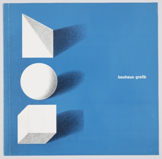 Bauhaus Grafik (Stuttgart, 1968) book cover design. One sheet folded in two in booklet format. Features a white pyramid, sphere, and cube in a column at left against a blue background. Title is printed in white at center right. Verso/back cover is solid blue. White interior pages.