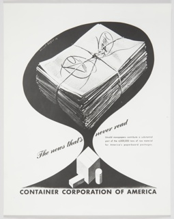 Black and white CCA advertisement proof featuring a large stack of tied newspapers above a large square box, a small rectangular box, and a cylindrical package. An abstract, black, tree-like form appears in the background. Printed in black ink, in diagonal, cursive text, across the center of the composition: The news that's never read. Printed in black, smaller sans serif type, lower right: Unsold newspapers contribute a substantial / part of the 4,000,000 tons of raw material / for America's paperboard packages. Printed in black, along the bottom: CONTAINER CORPORATION OF AMERICA.