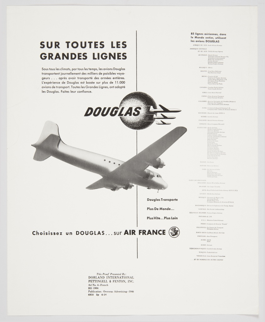 "Black and white advertisement proof for Douglas aircraft featuring a large plane at center, with three smaller planes, the word ""DOUGLAS"" in black, and a circular form (either a sun or moon) above. Contains extensive black printed text. Printed in black, upper left: SUR TOUTES LES / GRANDES LIGNES (on all main lines); upper right: 85 lignes aeriennes, dans / le Monde entier, utilisent / les avions DOUGLAS (85 airlines around the world use DOUGLAS aircraft); across the bottom: Choisissez un DOUGLAS...sur AIR FRANCE (Choose a DOUGLAS…on AIR FRANCE). A list of other airlines that use Douglas aircraft occupies the right portion of the design."