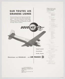 """Black and white advertisement proof for Douglas aircraft featuring a large plane at center, with three smaller planes, the word """"DOUGLAS"""" in black, and a circular form (either a sun or moon) above. Contains extensive black printed text. Printed in black, upper left: SUR TOUTES LES / GRANDES LIGNES (on all main lines); upper right: 85 lignes aeriennes, dans / le Monde entier, utilisent / les avions DOUGLAS (85 airlines around the world use DOUGLAS aircraft); across the bottom: Choisissez un DOUGLAS...sur AIR FRANCE (Choose a DOUGLAS…on AIR FRANCE). A list of other airlines that use Douglas aircraft occupies the right portion of the design."""