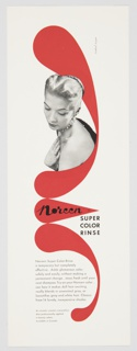 """Printed advertisement proof for Noreen Super Color Rinse. Features a black and white photographic reproduction of the upper portion of a woman with her hair pulled back, glancing downwards with her hand against her chest, in the upper portion of the composition. The Noreen logo–the word """"Noreen"""" in black cursive text followed by a black trademark symbol ® inside a red teardrop–appears underneath her, directly above the words """"SUPER / COLOR / RINSE"""" printed in black. A red, semi-circular, geometric form surrounds the right side of the woman, and a smaller version of the form appears below the Noreen logo. Printed in black, lower left: Noreen Super Color Rinse / is temporary but completely / effective . . . Adds glamorous color, / safely and easily, without making a / permanent change . . . stays fresh until your / next shampoo. Try on your Noreen color . . . / see how it makes dull hair exciting, / really blends in unwanted gray, or / beautifies gray and white hair. Choose / from 14 lovely, inexpensive shades; in smaller black text, below: At cosmetic counters everywhere. / Also professionally applied / in beauty salons. / Available in Canada."""