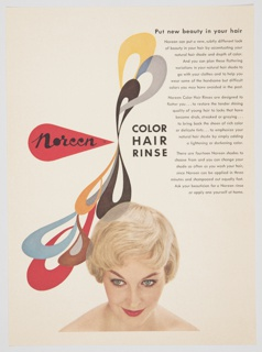 "Printed advertisement proof for Noreen Color Hair Rinse. Features a color photographic reproduction of a woman's face at bottom center. She has short blonde hair and is looking up slightly towards the viewer. Loops of various colors–red, blue, yellow, brown, and black–appear behind her at lower left and above in the center of the composition. The Noreen logo–the word ""Noreen"" in black cursive text followed by a black trademark symbol ® inside a red teardrop–appears at left center. Printed in black, just to the right of the logo: COLOR / HAIR / RINSE. Printed in black, upper right: Put new beauty in your hair / Noreen can put a new, subtly different look / of beauty in your hair by accentuating your / natural hair shade and depth of color. / And you can plan these flattering / variations in your natural hair shade to / go with your clothes and to help you / wear some of the handsome but difficult / colors you may have avoided in the past. / Noreen Color Hair Rinses are designed to / flatter you . . . to restore the tender shining / quality of young hair to locks that have / become drab, streaked or graying . . . / to bring back the sheen of rich color / or delicate tints . . . to emphasize your / natural hair shade by simply adding / a lightening or darkening color. / There are fourteen Noreen shades to / choose from and you can change your / shade as often as you wash your hair, / since Noreen can be applied in three / minutes and shampooed out equally fast. / Ask your beautician for a Noreen rinse / or apply one yourself at home."