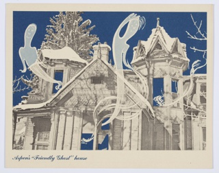 """Postcard incorporating a black and white photograph of a house and illustrated ghosts in blue and white coming from open windows. The background is blue. Printed in blue, lower left margin: Aspen's """"Friendly Ghost"""" House. Verso: Consists of a green rectilinear border and vertical green dividing line down the center. A place for a stamp is at upper right. Printed in green, upper left: Aspen Postcard. Green Aspen leaf to the left."""