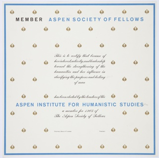1965 Aspen Institute membership certificate proof with blue border, black and blue printed text, and a gold logo (man inside an Aspen leaf) pattern in background. Printed in black and blue, along the top: MEMBER [black] ASPEN SOCIETY OF FELLOWS [blue]. Printed in black, center: This is to certify that because of / her interest, activity, and leadership / toward the strengthening of the / humanities and her influence in / clarifying the purposes and destiny / of man / [blank space] / has been elected by the trustees of the; in blue, lower portion: ASPEN INSTITUTE FOR HUMANISTIC STUDIES; in black, below: a member for 1965 of / The Aspen Society of Fellows.
