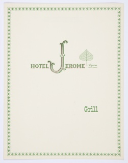 "Hotel Jerome Grill bifoliate menu booklet template or menu holder. Front cover: Hotel logo printed in red and green, across center: HOTEL JEROME. The ""J"" is larger and more ornate than the other letters. The Aspen logo—a green Aspen leaf and the text ""Aspen / COLORADO"" printed in green—appears after the hotel name. Printed in green text below, on the right: Grill. The design includes a decorative green geometric border that continues on the interior pages. Printed in green cursive text, interior left page, top center: LUNCHEONS; interior right page, top center: DINNER."