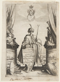 """Vertical rectangle. A man in Turkish robes, standing, facing frontally and holding a shield which is inscribed with the title, author, and the name of the Grand Duke of Tuscany, to whom the play, """"Il Solimano"""" is dedicated. The man represents Soliman the First. Trophies around him, and battle scenes. The Medici arms above. Lower left: """"Fa. in aqua Forte."""""""