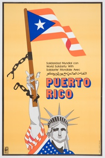 "Against yellow backdrop, Statue of Liberty draped in USA flag with upraised right arm holding Puerto Rican flag, with broken shackles. At center right, text reads in black ""World Solidarity with"" in Spanish, English, French, and Arabic, and below in red text with blue shadow ""Puerto Rico."" Logo of arm holding rifle under a globe appears in rectangle at lower left, with ""OSPAAAL"" below."
